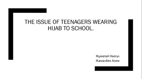 Презентация «The issue of teenagers wearing hijab to school»